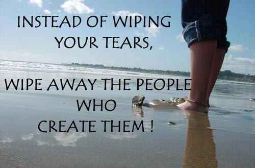 """12. """"Instead of wiping your tears, wipe away the people who create ..."""