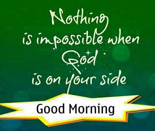 Good Morning Quotes Nothing Is Impossible When God