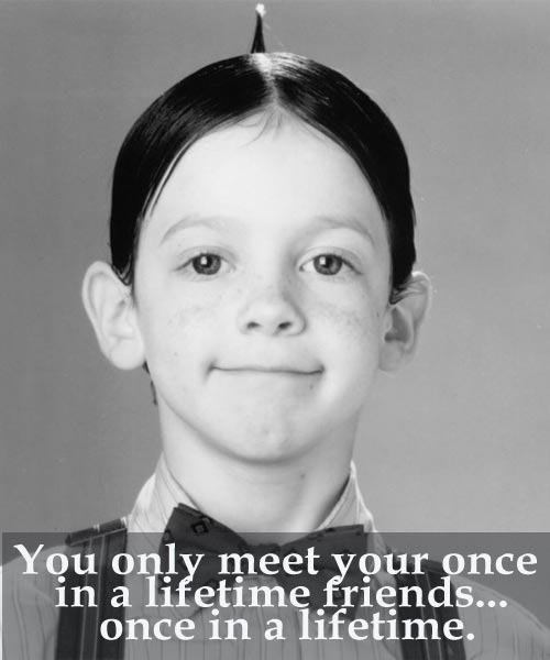 alfalfa-little-rascals-quotes-you-only-meet-your-once-in-a-lifetime-friends
