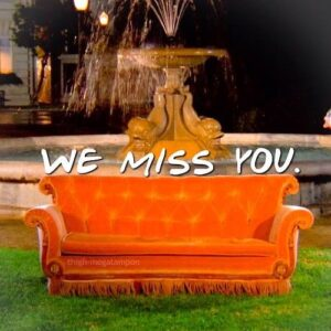 we miss you - friends quote