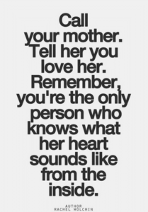 Call Your Mother. Tell Her You Love Her.