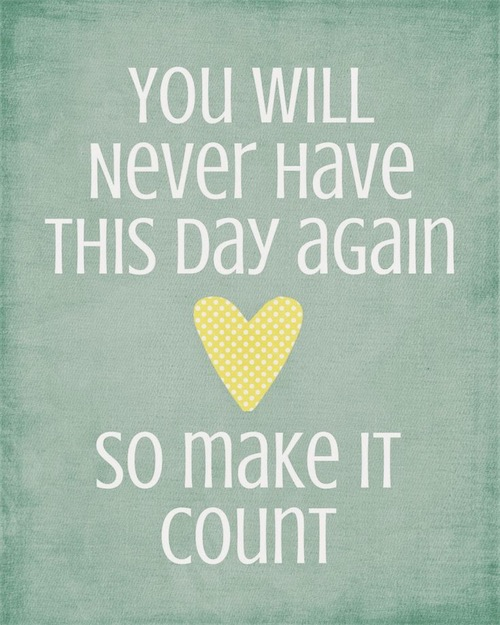 U201cYou Will Never Have This Day Again So Make It Count!u201d Inspirational Good  Morning Quotes Sayings Images