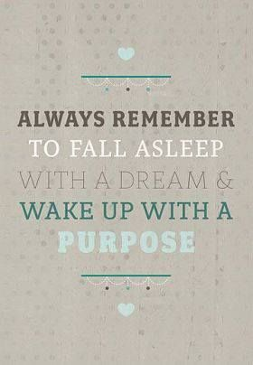 Merveilleux Always Remember To Fall Asleep With A Dream And Wake Up With A Purpose.