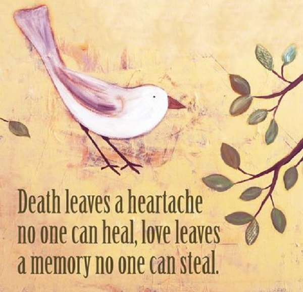Death Leaves A Heartache No One Can Heal; Love Leaves A Memory No One Can  Steal. Inspiring Missing Someone Quote