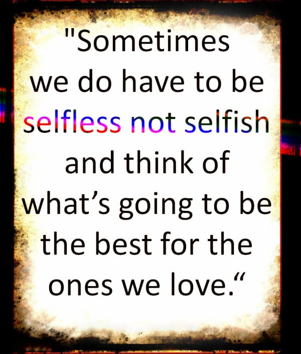 Top 10 Sad Quotes About Love : ... and think of whats going to be the best for the ones we love