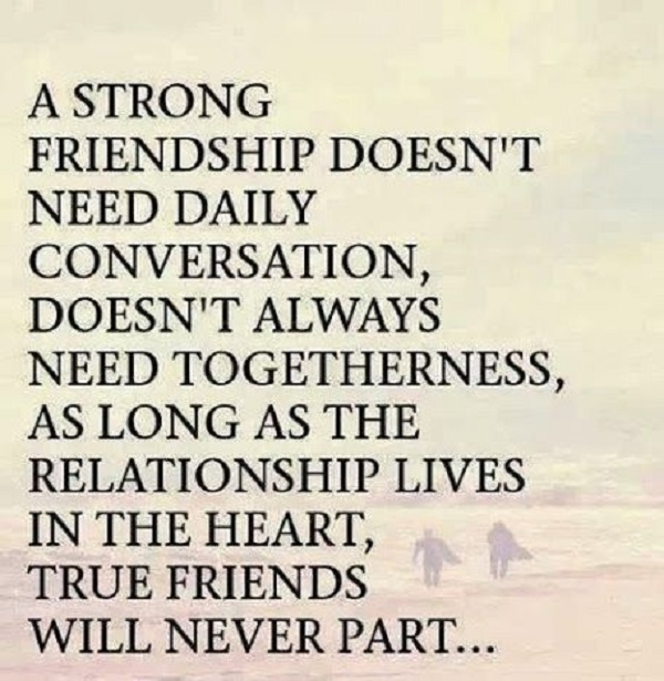 Merveilleux A Strong Friendship Doesnu0027t Need Daily Conversation, Doesnu0027t Always Need  Togetherness, As Long As The Relationship Lives In The Heart, True Friends  Will ...