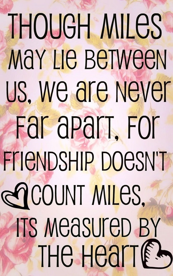 Nice Though Miles May Lie Between Us, We Are Never Far Apart, For Friendship  Doesnu0027t Count Miles, Itu0027s Measured By The Heart. Distance Friend Quotes