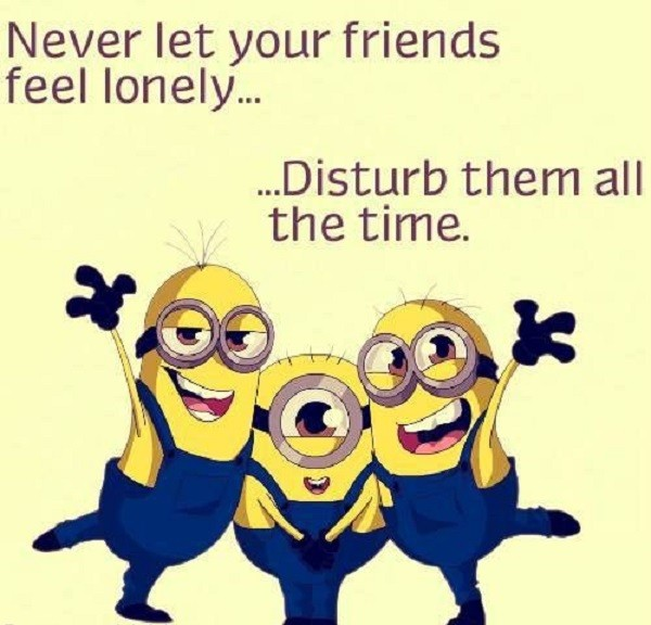 Funny Quotes About Lovers And Friends : 17. Friends dont let friends do silly things? Alone.