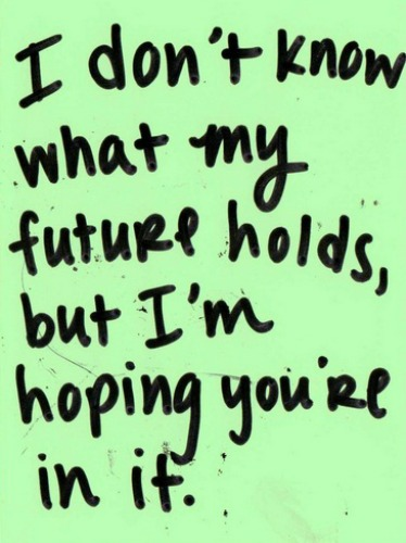 Funny Short Quotes For Your Boyfriend : dont know what my future holds??