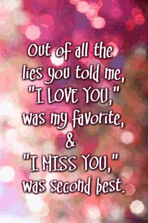 You know his i miss you are lies.