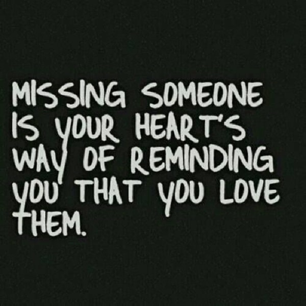Missing someone is your hearts way of reminding you that you love ...