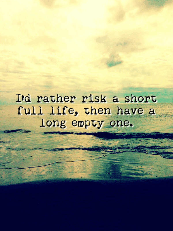 Charmant Iu0027d Rather Risk A Short Full Life Than Have A Long Empty One. Shine Short  Quotes
