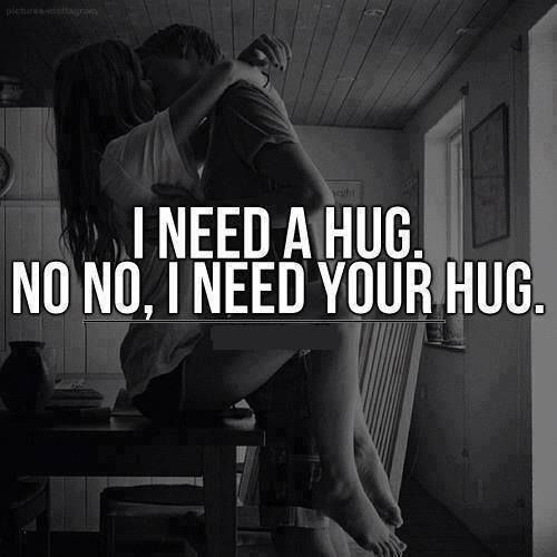 Love Quotes For Him Hug : need a hug. No no, I need your hug??