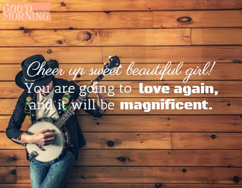 Cheer up quotes for ladies after heartbreak
