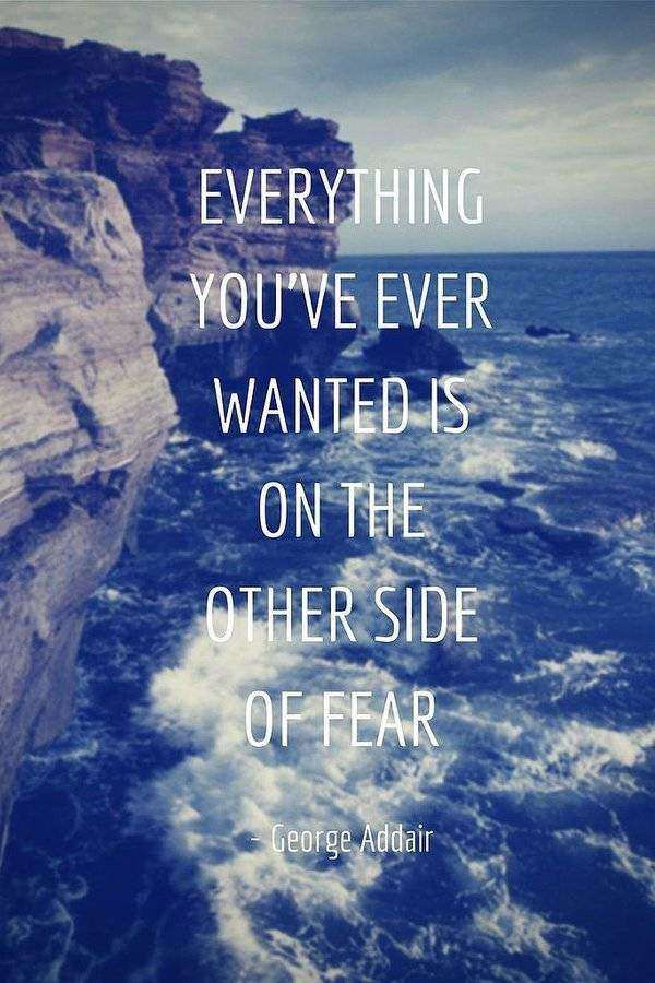 10. Everything Youu0027ve Ever Wanted Is On The Other Side Of Fear. Quotes  About Change ...