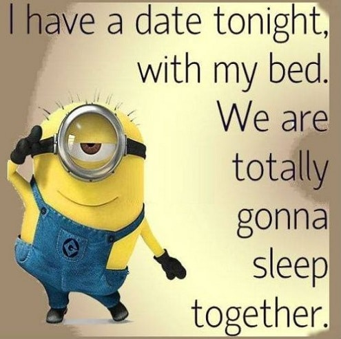 I Have A Date Tonight With My Bed. We Are Totally Gonna Sleep Together. Humorous  Love Quotes