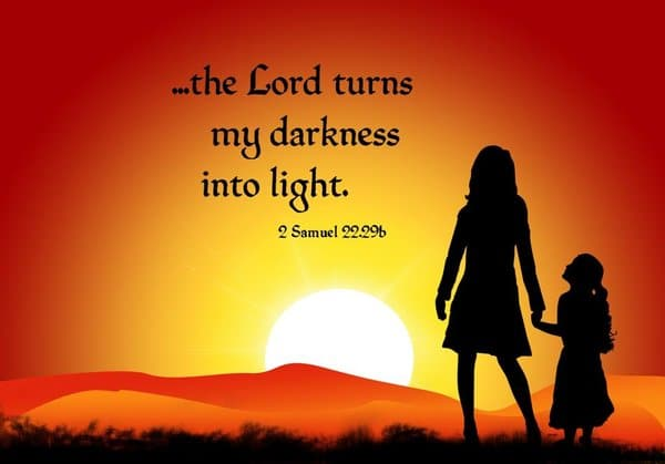 The Lord Turns My Darkness Into Light.