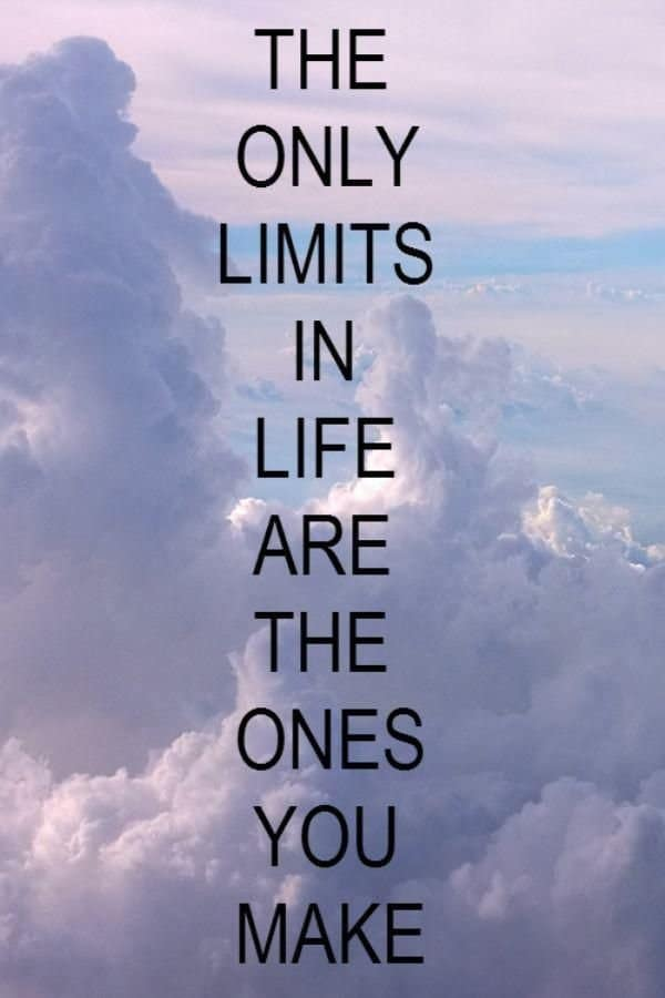 The Only Limits In Life Are The Ones You Make. Great Weekend Quotes Sayings