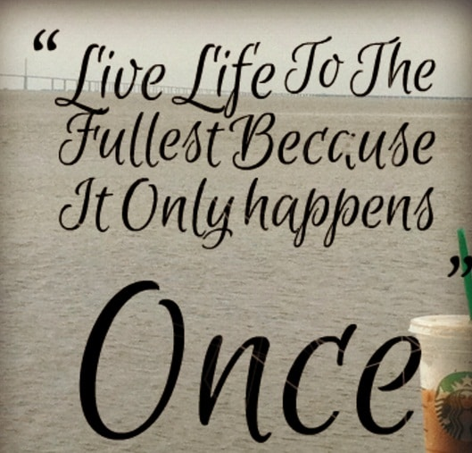 Life Happens Once Wednesday Quotes