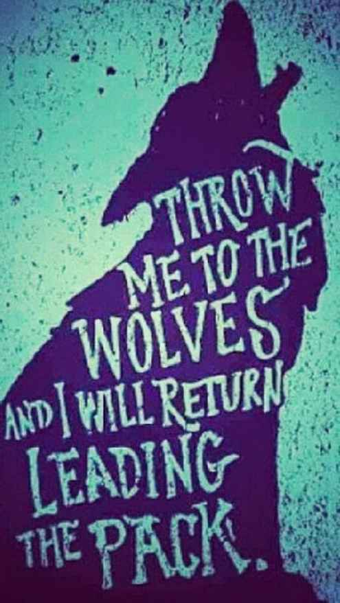 Throw Me To The Wolves And I Will Return Leading Pack