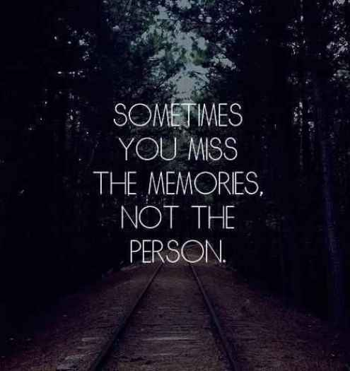 Funny Sayings About Ex Lovers : Sometimes, you miss the memories, not the person.