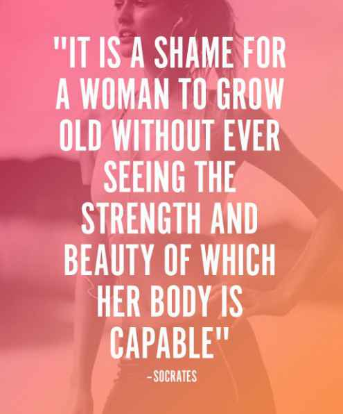 Merveilleux It Is A Shame For A Woman To Grow Old Without Ever Seeing The Strength And  Beauty Of Which Her Body Is Capable. Inspirational Exercise Fitness Quotes