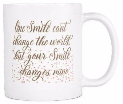 One Smile Can't Change the World but Your Smile Changes Mine' Quote White Mug