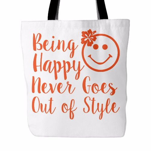 Being Happy Never Goes Out Of Style Beautiful Smile Quotes Tote Bag