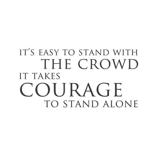 it takes great courage to stand alone Stand alone quotes - 1 if you stand for a reason, be prepared to stand alone like a tree, and if you fall on ground, fall like a seed that grows back to fight again  it takes a lot of.