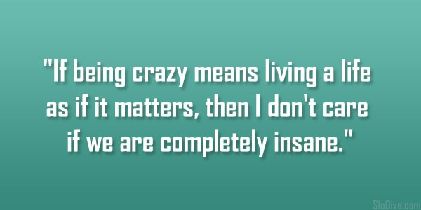 Crazy Quotes On Life
