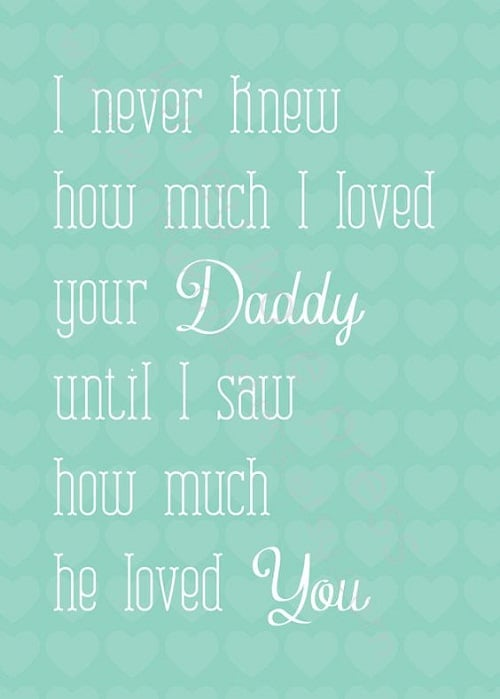 Loved Your Daddy Baby Quotes