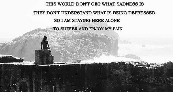 This World Dont Get What Sadness Is They Understand Being Depressed Sad Alone Quotes Images