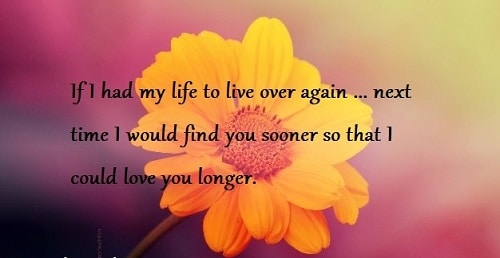 U201cIf I Had My Life To Live Over Again, Next Time I Would Find You Sooneru2026u201d  Over Again Love Quotes For Husband