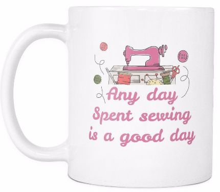 'Any Day Spent Sewing is a Good Day' Mother Daughter Quotes White Mug