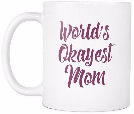 'World's Okayest Mom' Mother Daughter Quotes White Mug