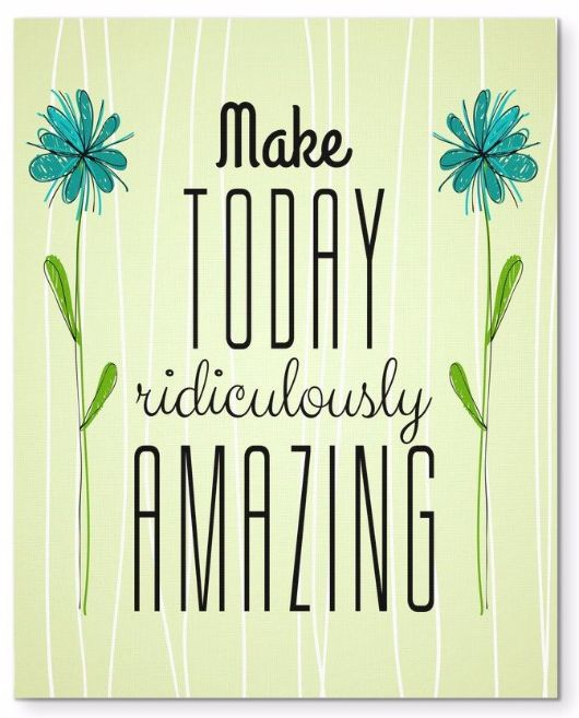 "Make Today Ridiculously Amazing Morning Quote 8X10"" Canvas Wall Art"