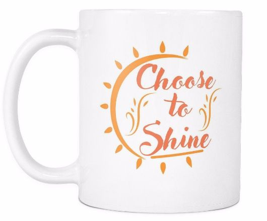 Choose To Shine Morning Quotes Mug Drinkware