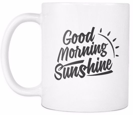 'Good Morning Sunshine' Morning Quotes White Mug