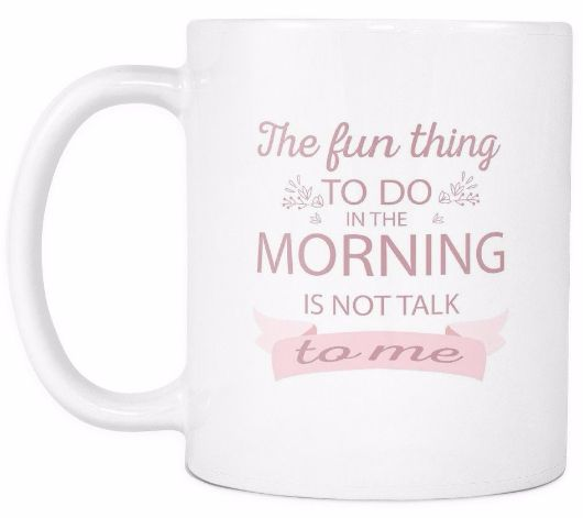 'The Fun Thing to Do in the Morning is Not Talk to Me' Morning Quotes White Mug