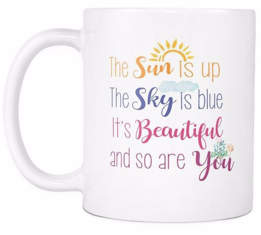 The Sun Is Up The Sky Is Blue It S Beautiful And So Are You Morning Quotes White Mug Drinkware