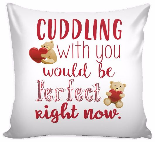 'Cuddling With You Would be Perfect Right Now' Love Quotes for Him Pillow Cover