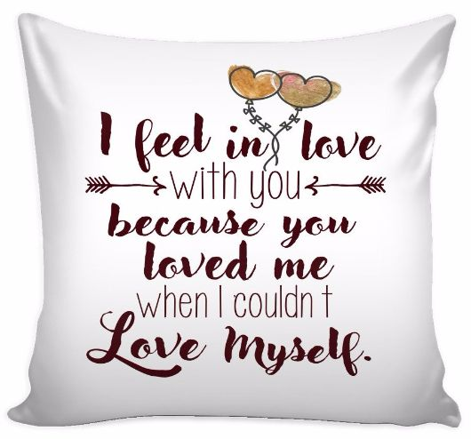 'I Feel in Love With You Because You Loved Me When I Couldn't Love Myself' Loves Quotes for Him Pillow Cover
