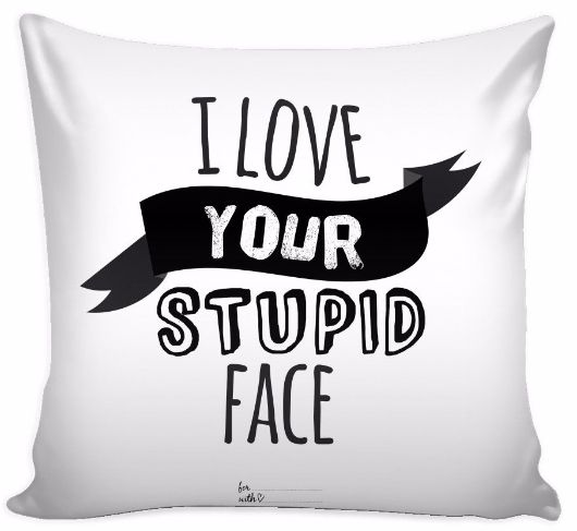 'I Love Your Stupid Face' Love Quotes for Him White Pillow Cover