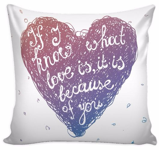 'If I Know What Love is, It is Because of You' Love Quotes for Him White Pillow Cover