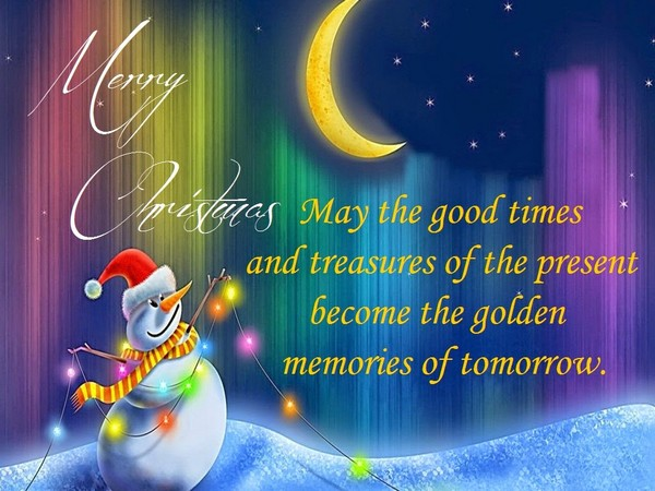 110 merry christmas greetings sayings and phrases good morning quote may the good times and treasures of the present become the golden memories of tomorrow merry christmas greetings message m4hsunfo
