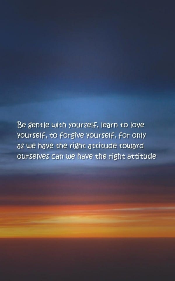 Quotes About Love Yourself : ... gentle with yourself, learn to love yourself, to forgive yourself