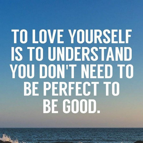 Gentil To Love Yourself Is To Understand That You Donu0027t Need To Be Perfect To Be  Good.