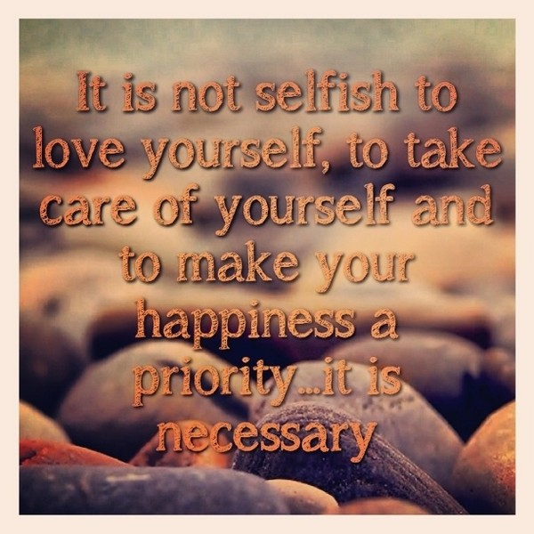 Itu0027s Not Selfish To Love Yourself, To Take Care Of Yourself And To Make  Your Happiness A Priorityu2026