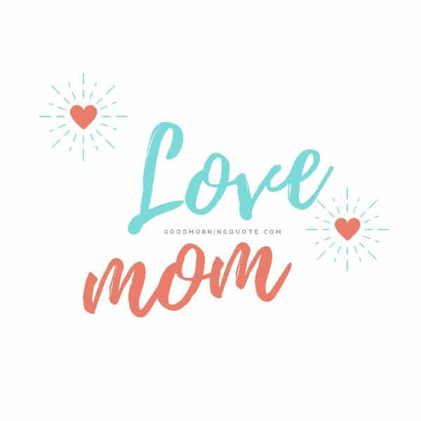 Love Mom. Adorable Mother Daughter Quotes