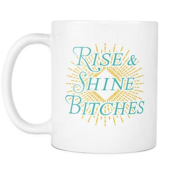rise and shine bitches mother daughter quotes white mug
